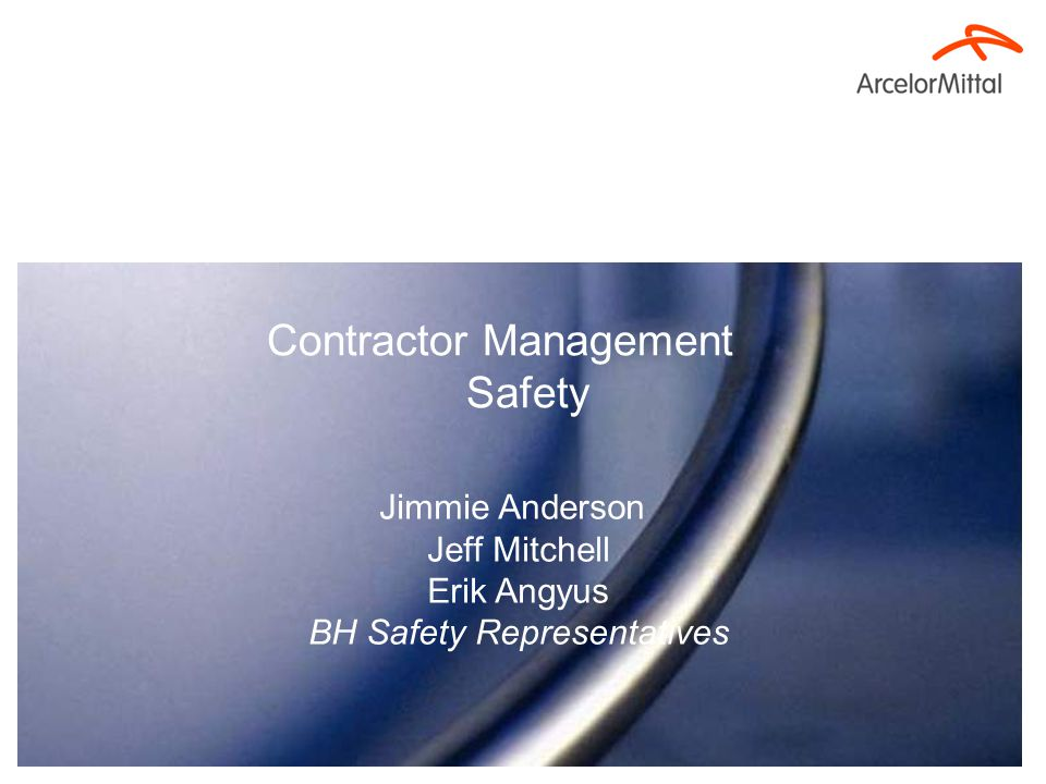 Contractor Management Safety Jimmie Anderson Jeff Mitchell Erik Angyus BH Safety Representatives