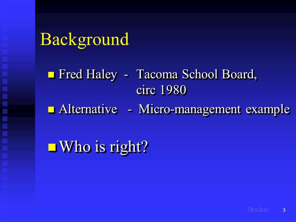 3 Background Fred Haley -Tacoma School Board, circ 1980 Fred Haley -Tacoma School Board, circ 1980 Alternative - Micro-management example Alternative