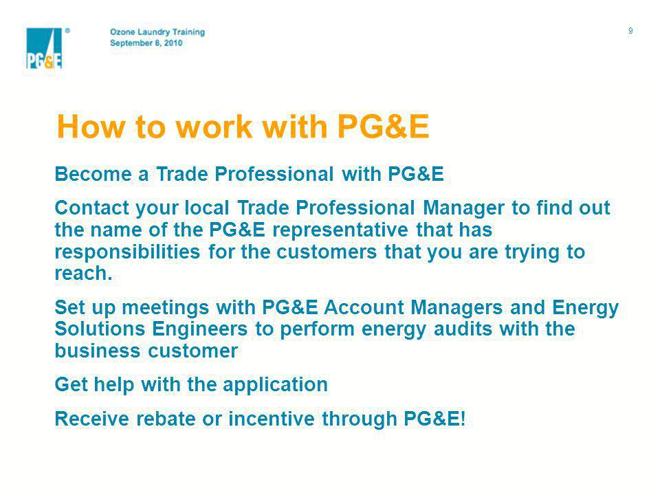 Become a Trade Professional with PG&E Contact your local Trade Professional Manager to find out the name of the PG&E representative that has responsibilities for the customers that you are trying to reach.