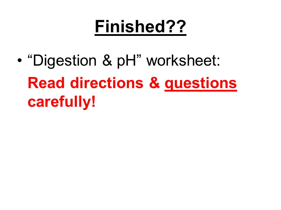 Finished?? Digestion & pH worksheet: Read directions & questions carefully!