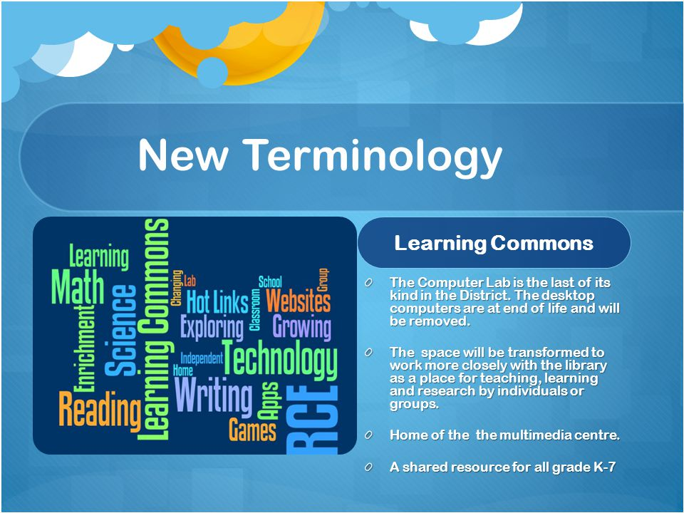 New Terminology Learning Commons The Computer Lab is the last of its kind in the District.