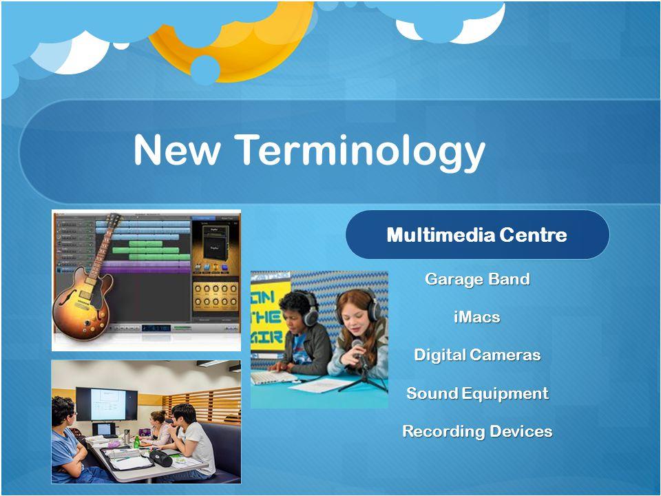 New Terminology Multimedia Centre Garage Band iMacs Digital Cameras Sound Equipment Recording Devices