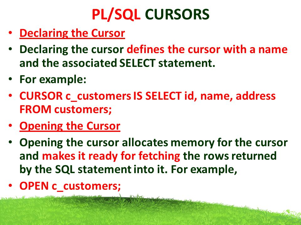 PL/SQL CURSORS Fetching the Cursor Fetching the cursor involves accessing one row at a time.