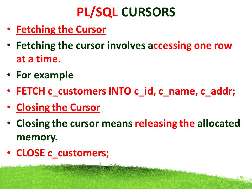 PL/SQL CURSORS declare Table S s1 s.slno%type; s2 s.name%type; cursor ss is select * from s; begin open ss; loop fetch ss into s1,s2; exit when ss%notfound; dbms_output.put_line(s1|| ||s2); end loop; close ss; end; Output 1 aji 2 saji slnoname 1aji 2saji