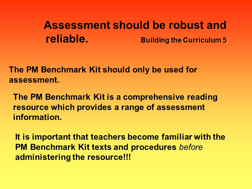 Assessment should be robust and reliable.