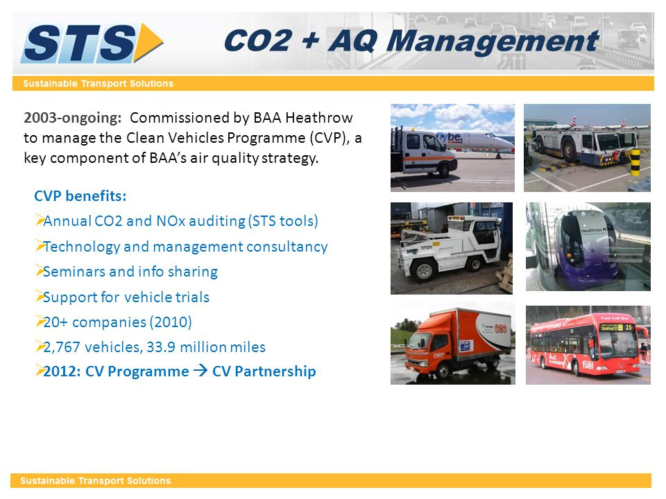 CO2 + AQ Management 2003-ongoing: Commissioned by BAA Heathrow to manage the Clean Vehicles Programme (CVP), a key component of BAA's air quality stra