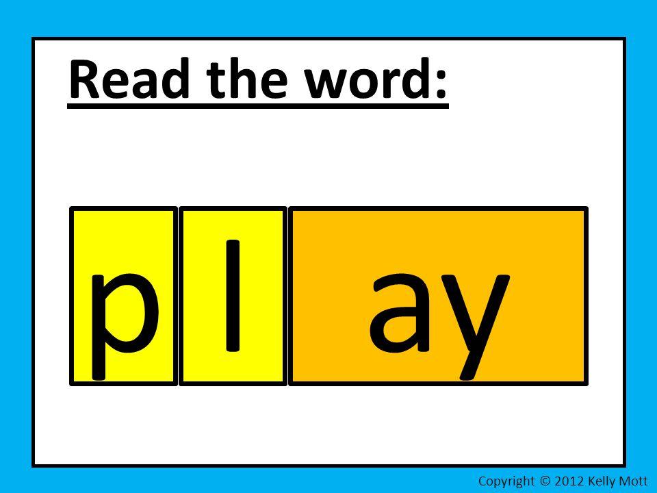 Read the word: Copyright © 2012 Kelly Mott lpay