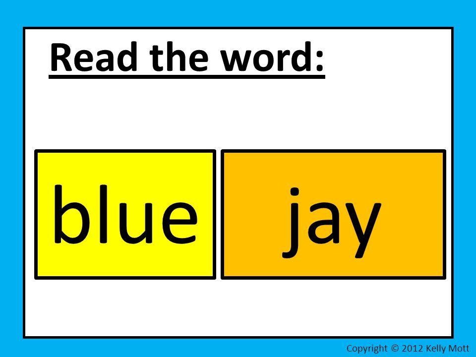 Read the word: Copyright © 2012 Kelly Mott bluejay