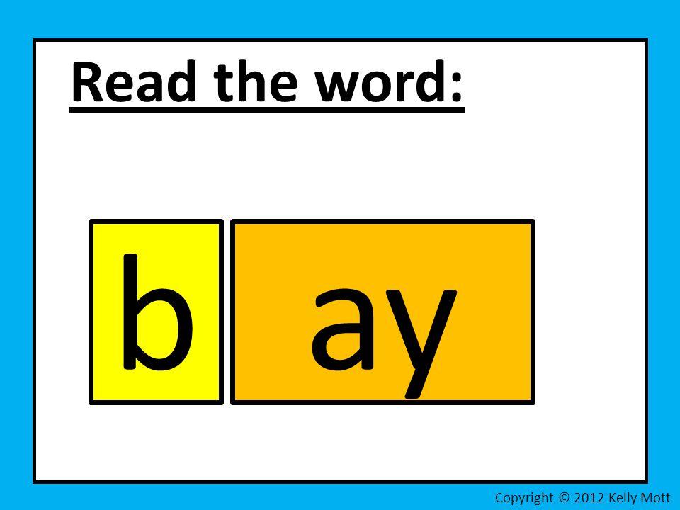 Read the word: Copyright © 2012 Kelly Mott bay
