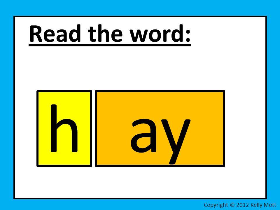 Read the word: Copyright © 2012 Kelly Mott hay