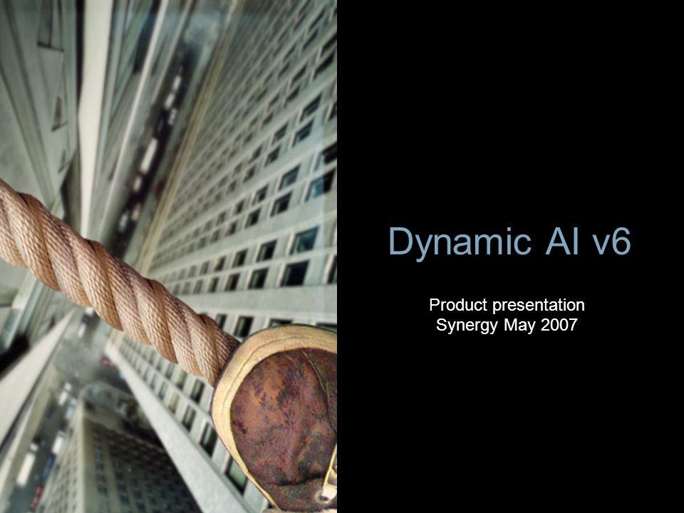 Dynamic AI v6 Product presentation Synergy May 2007
