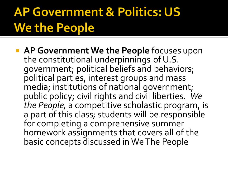  AP Government We the People focuses upon the constitutional underpinnings of U.S.