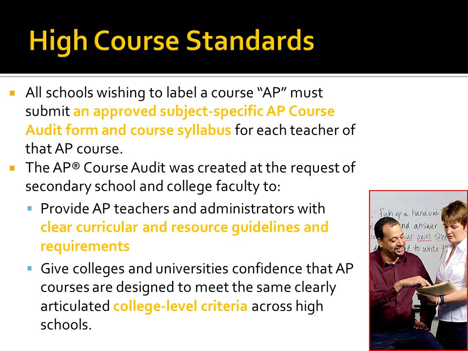  All schools wishing to label a course AP must submit an approved subject-specific AP Course Audit form and course syllabus for each teacher of that AP course.