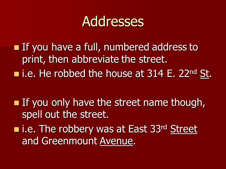 Addresses If you have a full, numbered address to print, then abbreviate the street.