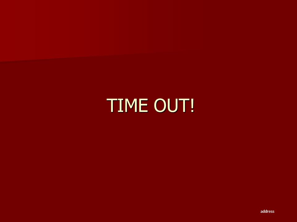TIME OUT! address