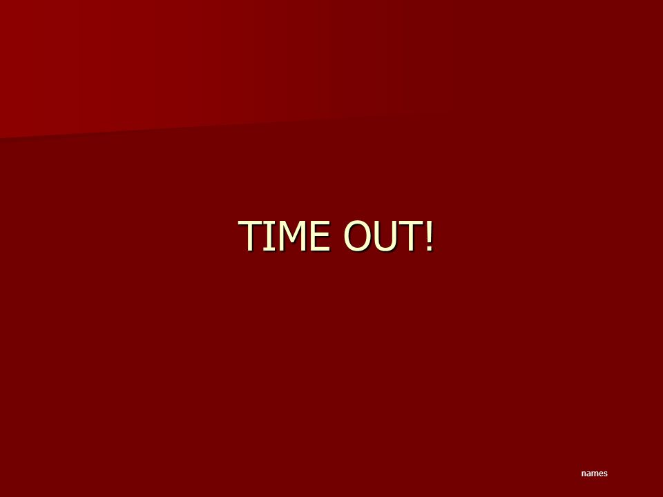 TIME OUT! names