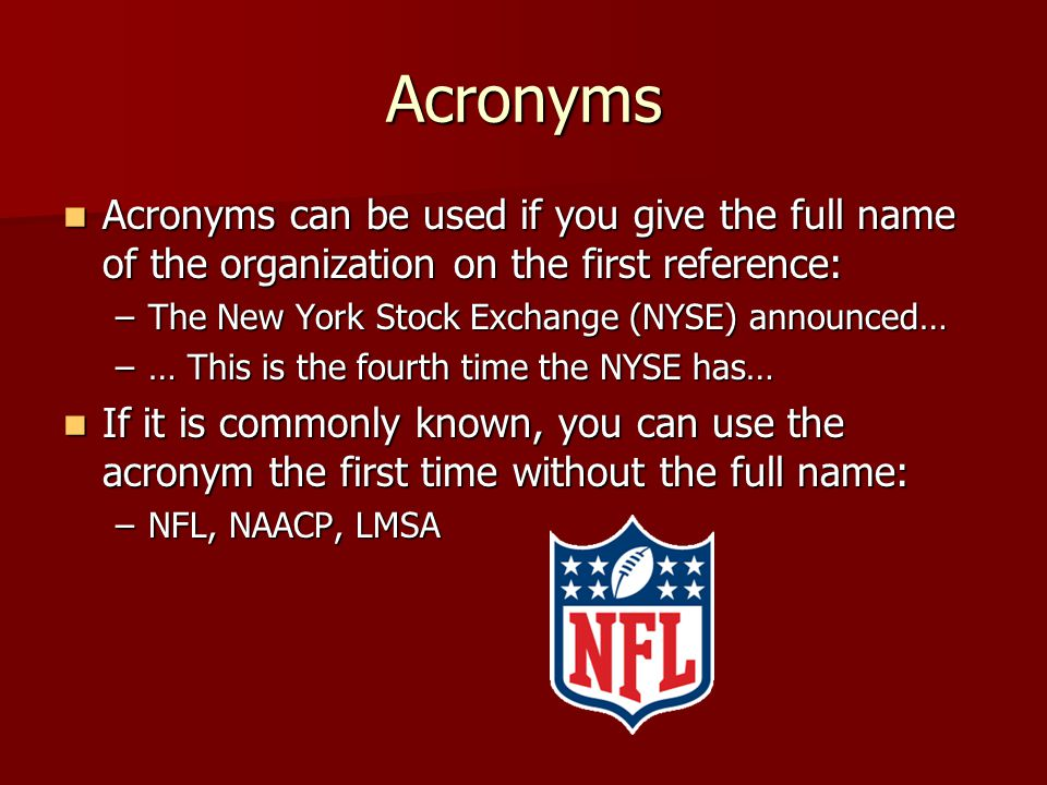 Acronyms Acronyms can be used if you give the full name of the organization on the first reference: Acronyms can be used if you give the full name of