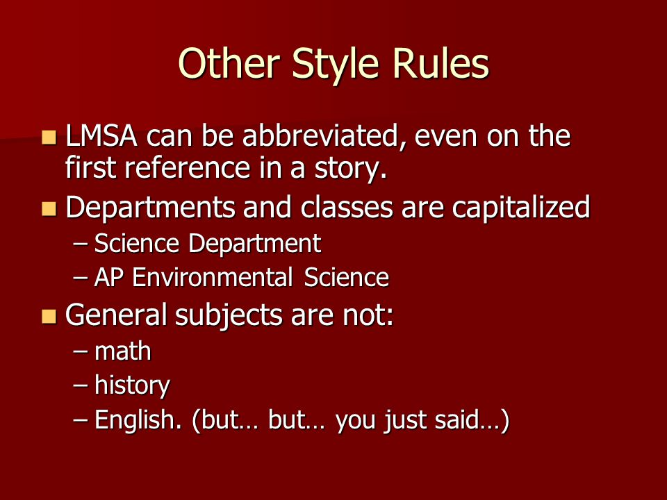 Other Style Rules LMSA can be abbreviated, even on the first reference in a story.