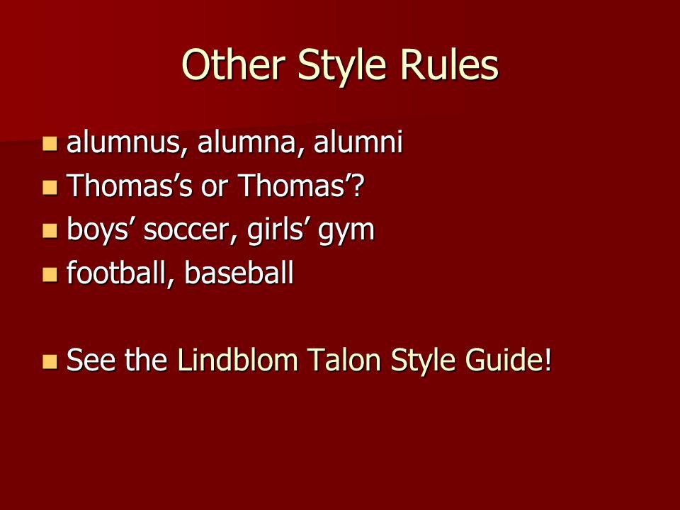 Other Style Rules alumnus, alumna, alumni alumnus, alumna, alumni Thomas's or Thomas'? Thomas's or Thomas'? boys' soccer, girls' gym boys' soccer, gir