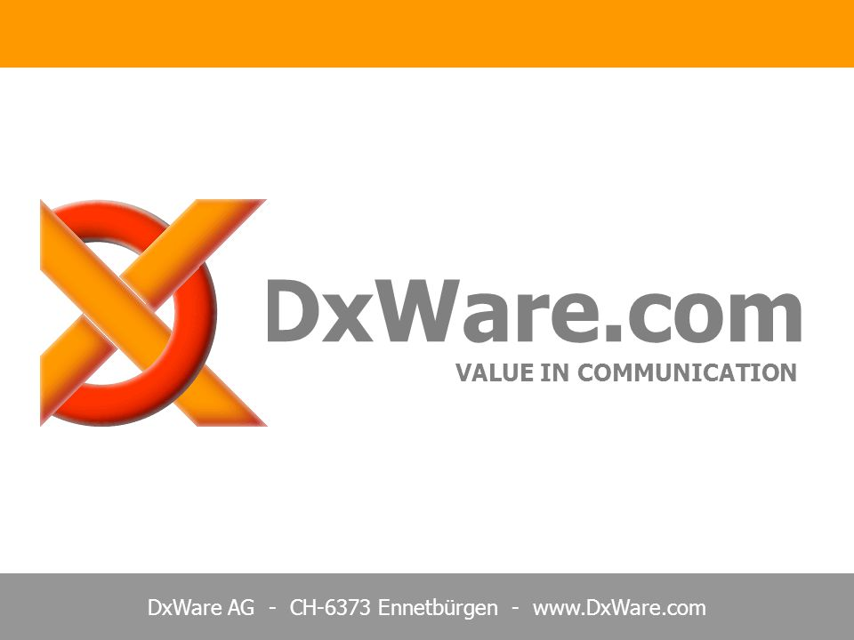 DxWare AG - CH-6373 Ennetbürgen - www.DxWare.com DxWare.com VALUE IN COMMUNICATION