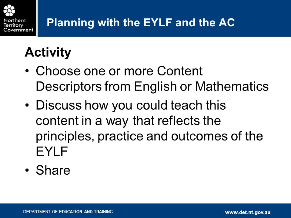 DEPARTMENT OF EDUCATION AND TRAINING www.det.nt.gov.au Planning with the EYLF and the AC Activity Choose one or more Content Descriptors from English