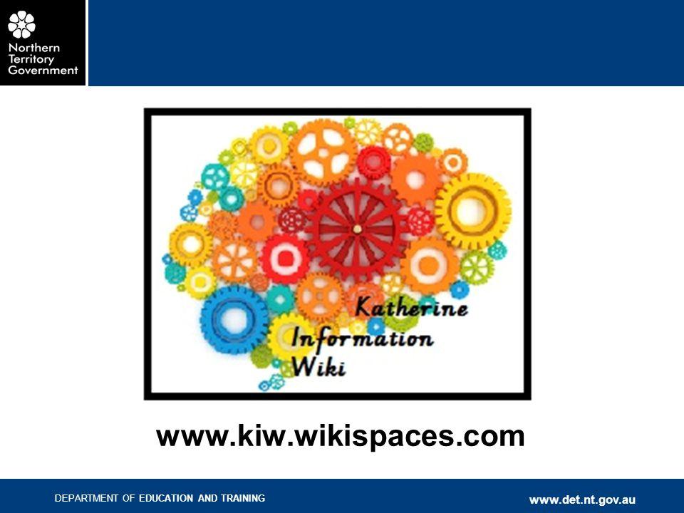 DEPARTMENT OF EDUCATION AND TRAINING www.det.nt.gov.au www.kiw.wikispaces.com