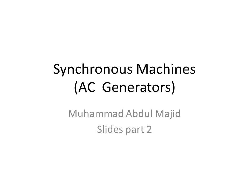Synchronous Machines (AC Generators) Muhammad Abdul Majid Slides part 2