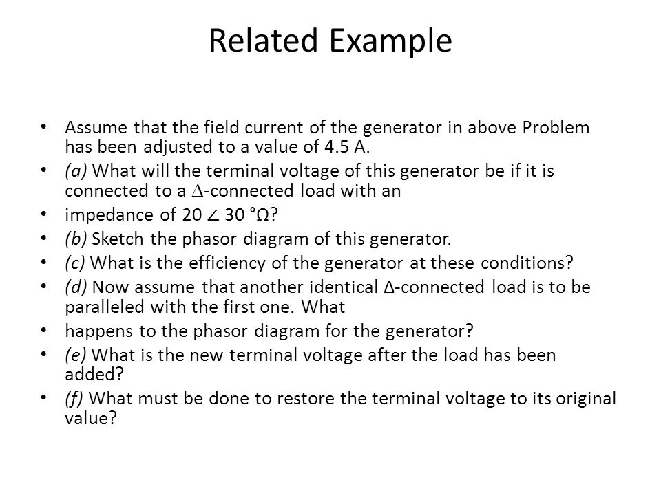 Related Example Assume that the field current of the generator in above Problem has been adjusted to a value of 4.5 A. (a) What will the terminal volt