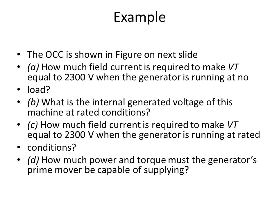 Example The OCC is shown in Figure on next slide (a) How much field current is required to make VT equal to 2300 V when the generator is running at no