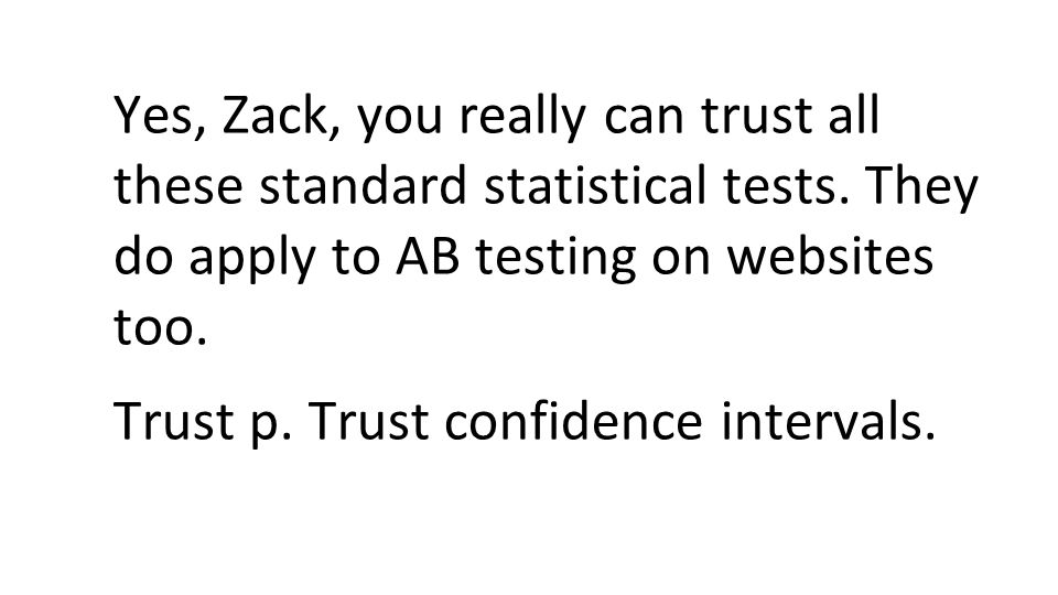 Yes, Zack, you really can trust all these standard statistical tests.