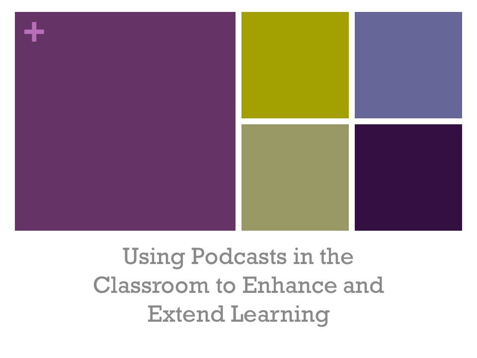 + Podcasting An Introduction Using Podcasts in the Classroom to Enhance and Extend Learning