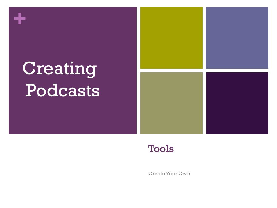 + Tools Create Your Own Creating Podcasts