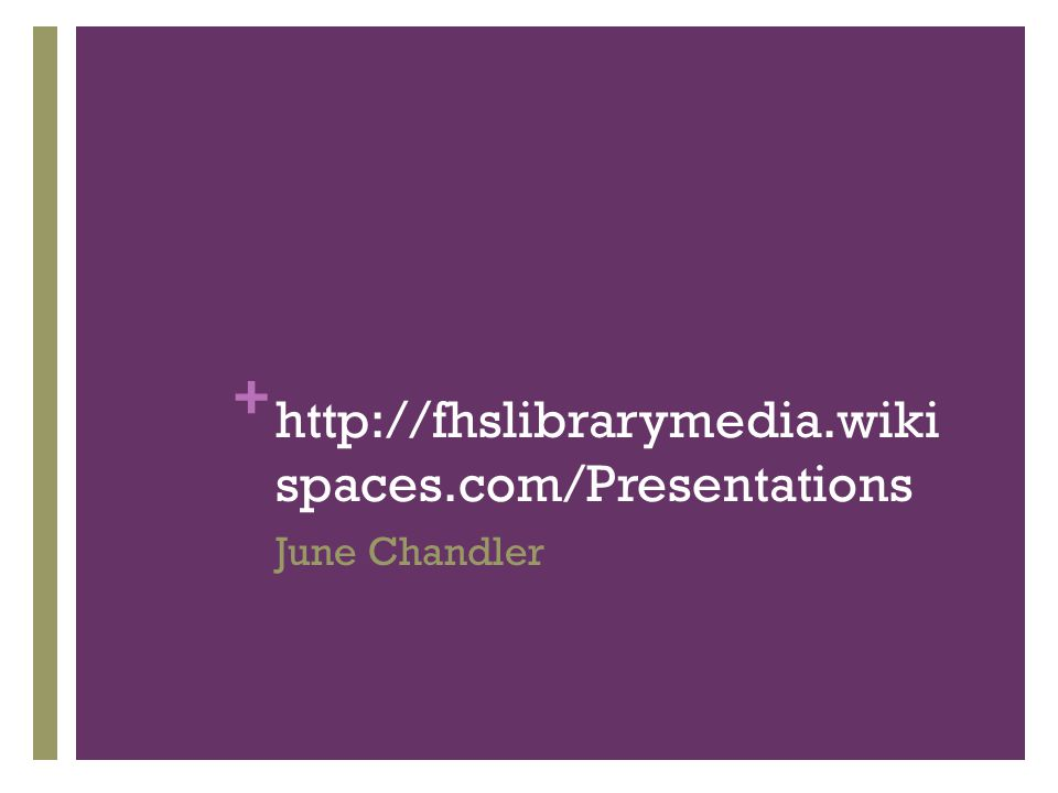 + http://fhslibrarymedia.wiki spaces.com/Presentations June Chandler