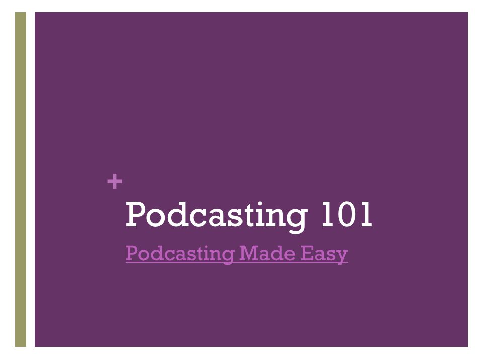 + Podcasting 101 Podcasting Made Easy