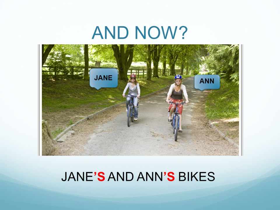 AND NOW ANN JANE JANE'S AND ANN'S BIKES