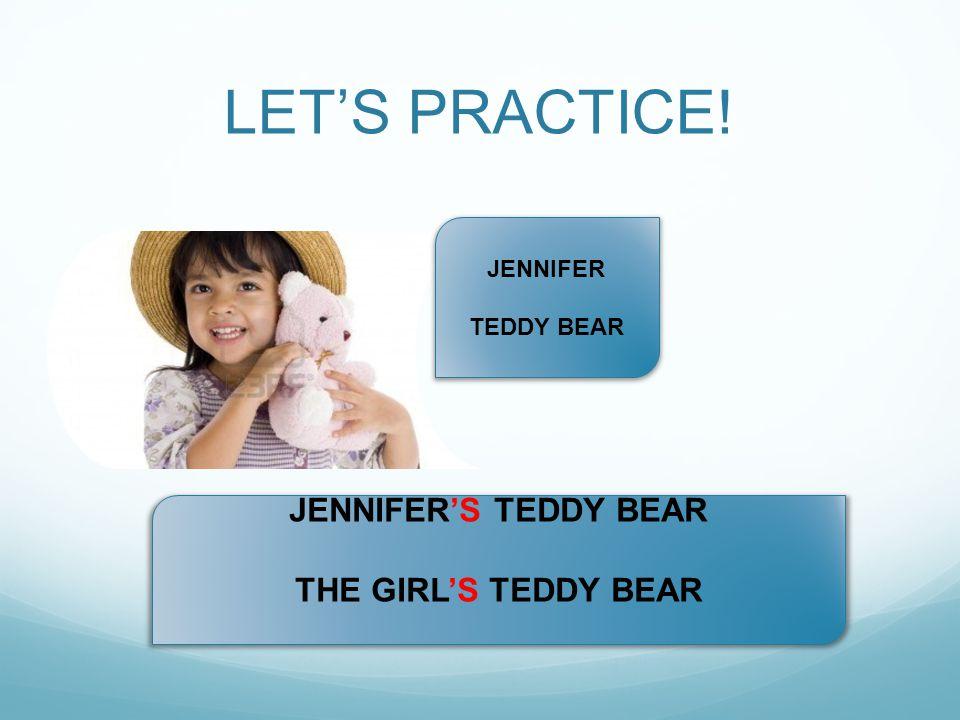 LET'S PRACTICE! JENNIFER TEDDY BEAR JENNIFER'S TEDDY BEAR THE GIRL'S TEDDY BEAR