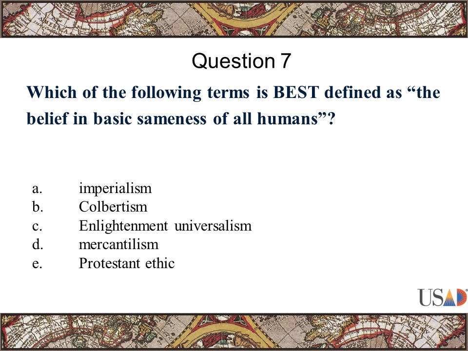 Which of the following terms is BEST defined as the belief in basic sameness of all humans .