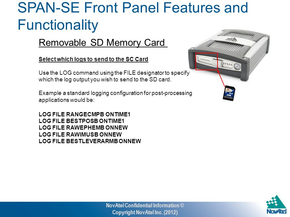 Removable SD Memory Card Select which logs to send to the SC Card Use the LOG command using the FILE designator to specify which the log output you wish to send to the SD card.