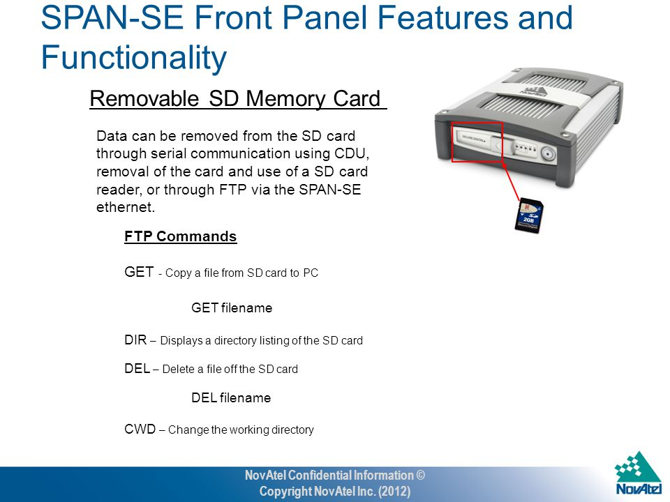 Removable SD Memory Card SPAN-SE Front Panel Features and Functionality Data can be removed from the SD card through serial communication using CDU, removal of the card and use of a SD card reader, or through FTP via the SPAN-SE ethernet.