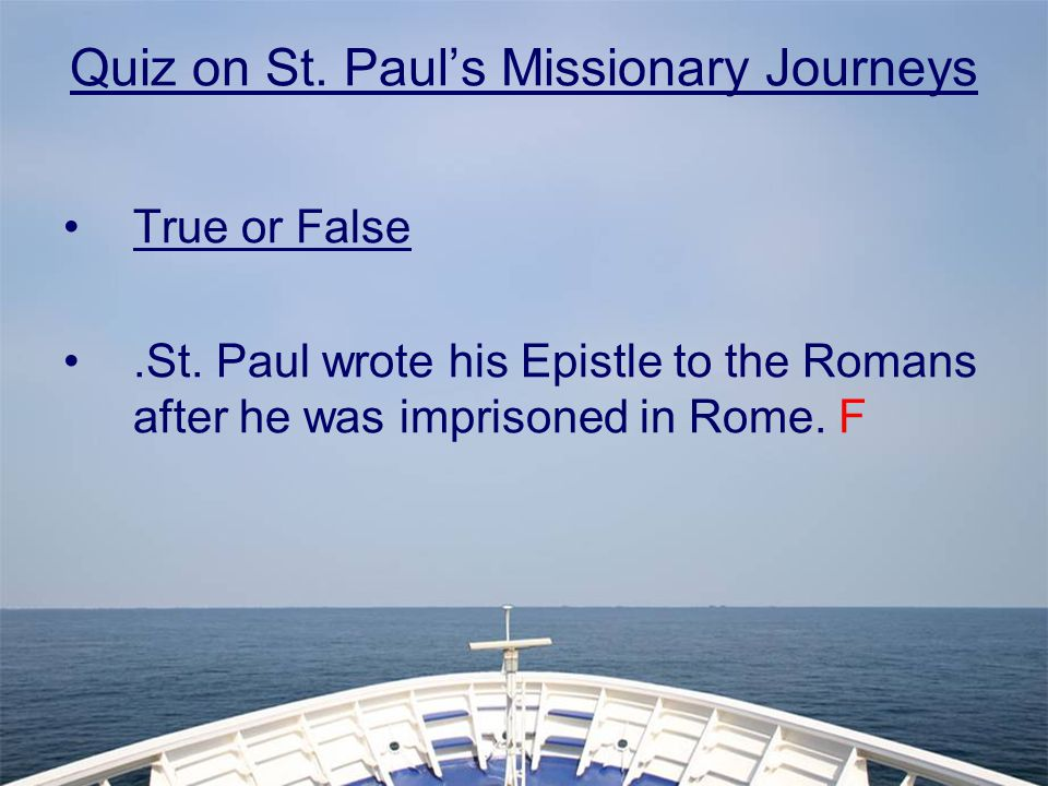 Quiz on St.Paul's Missionary Journeys True or False.St.