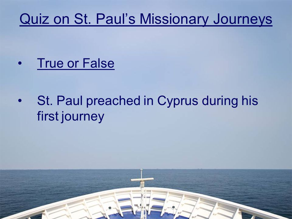 Quiz on St.Paul's Missionary Journeys True or False St.