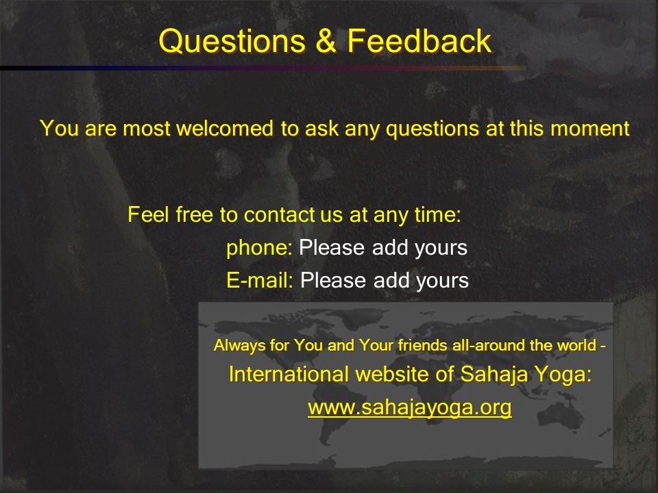 Questions & Feedback You are most welcomed to ask any questions at this moment Always for You and Your friends all-around the world - International we