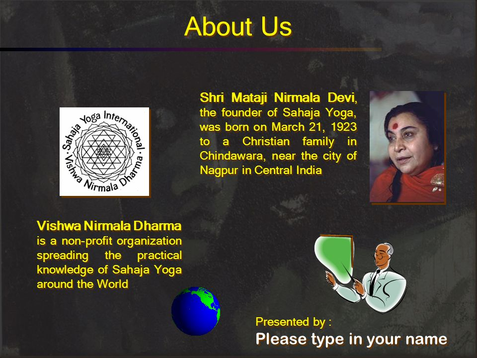 About Us Shri Mataji Nirmala Devi, the founder of Sahaja Yoga, was born on March 21, 1923 to a Christian family in Chindawara, near the city of Nagpur