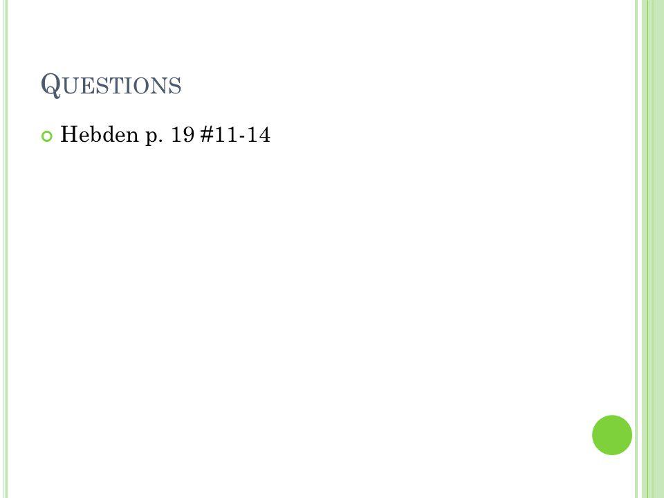 Q UESTIONS Hebden p. 19 #11-14