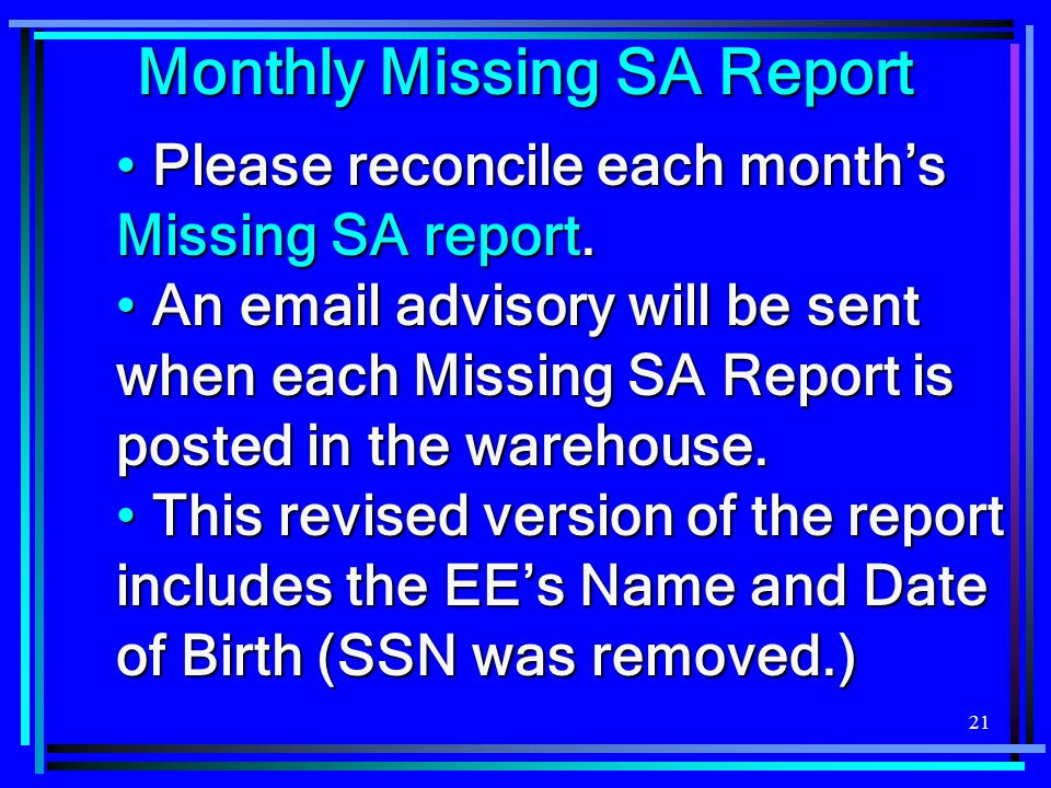 21 Please reconcile each month's Missing SA report. Please reconcile each month's Missing SA report. An email advisory will be sent when each Missing