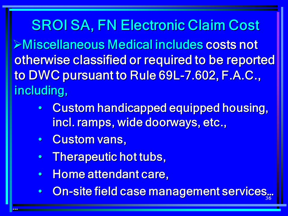 36 SROI SA, FN Electronic Claim Cost  Miscellaneous Medical includes costs not otherwise classified or required to be reported to DWC pursuant to Rul