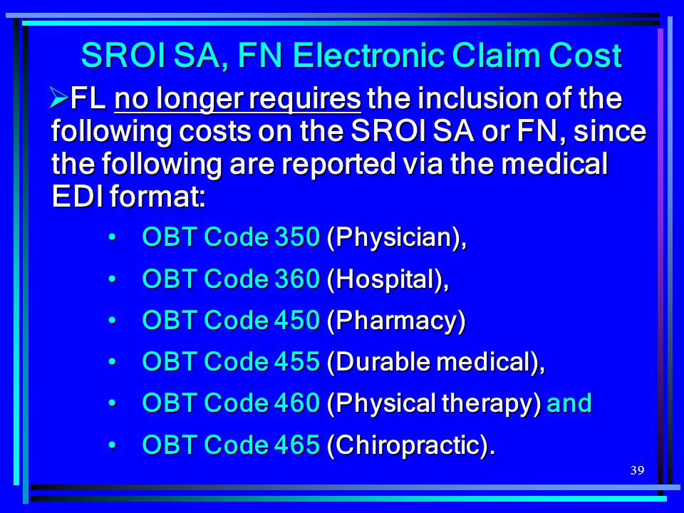 39 SROI SA, FN Electronic Claim Cost  FL no longer requires the inclusion of the following costs on the SROI SA or FN, since the following are report