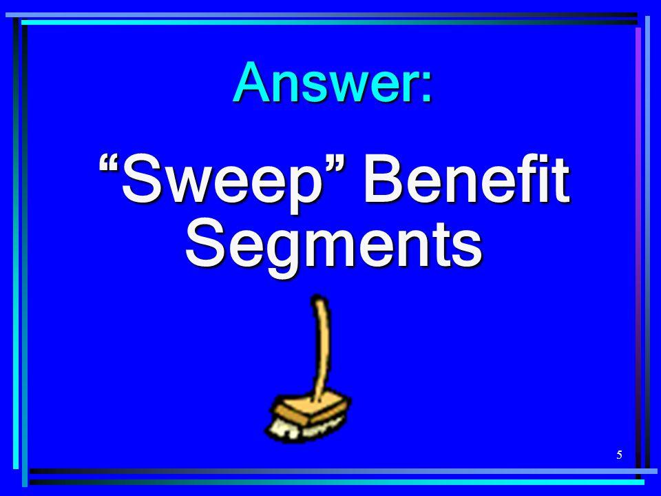 "5 Answer: ""Sweep"" Benefit Segments"