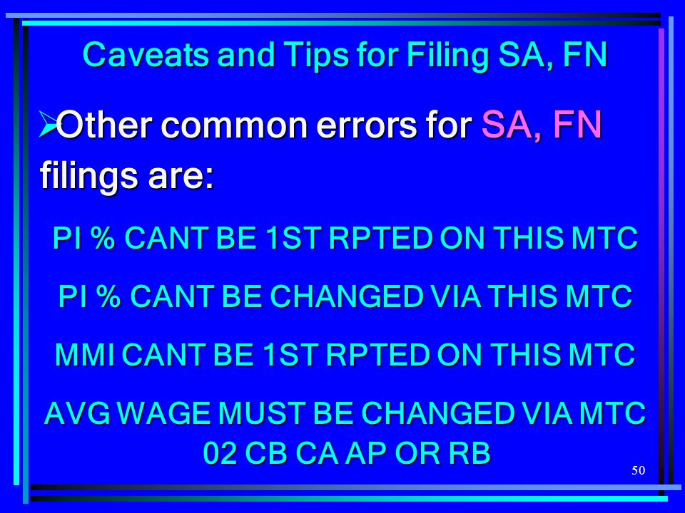50 Caveats and Tips for Filing SA, FN  Other common errors for SA, FN filings are: PI % CANT BE 1ST RPTED ON THIS MTC PI % CANT BE CHANGED VIA THIS M