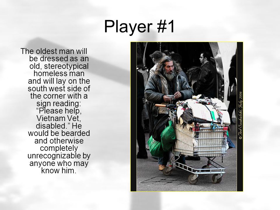 Player #2 This will be my forty year old man who will be also disguised and homeless on the opposite corner with a sign reading, Homeless, have AIDS.
